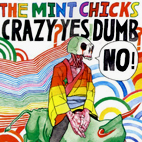 the mint chicks: Crazy? Yes! Dumb? No!