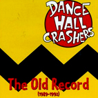 dance hall crashers: The Old Record (1989-1992)