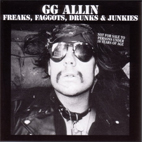 gg allin: Freaks, Faggots, Drunks & Junkies