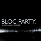 bloc party: Silent Alarm Remixed