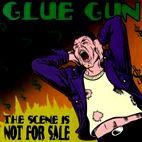 glue gun: The Scene Is Not For Sale