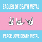 eagles of death metal: Peace Love Death Metal
