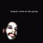 mogwai: Come On Die Young