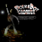 Polkadot Cadaver: Purgatory Dance Party