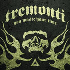 Tremonti: You Waste Your Time [Single]
