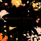 bright eyes: Noise Floor (Rarities 1998-2005)