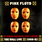 pink floyd: Is There Anybody Out There? The Wall: Live 1980-1981