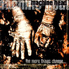 machine head: The More Things Change