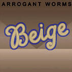 arrogant worms: Beige