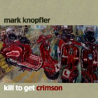 mark knopfler: Kill To Get Crimson
