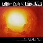 Leftover Crack And Citizen Fish: Deadline