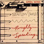April Wine: Roughly Speaking