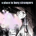 a place to bury strangers: A Place To Bury Strangers