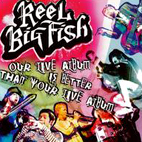 reel big fish: Our Live Album Is Better Than Your Live Album