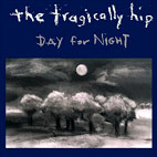 tragically hip: Day For Night