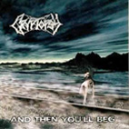 cryptopsy: And Then You'll Beg