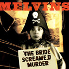 melvins: The Bride Screamed Murder