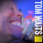 tom waits: Bad As Me