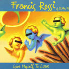 Francis Rossi: Give Myself To Love [Single]