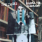 the cribs: Ignore The Ignorant