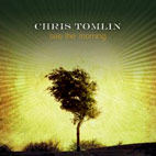 chris tomlin: See The Morning