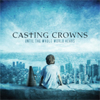 casting crowns: Until The Whole World Hears