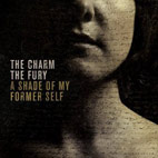 The Charm The Fury: A Shade of My Former Self