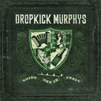 dropkick murphys: Going Out In Style