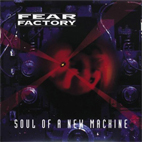 fear factory: Soul Of A New Machine