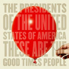 presidents of the usa: These Are The Good Times People