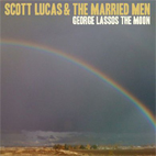 Scott Lucas And The Married Men: Geogre Lassos The Moon