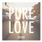 pure love: Anthems