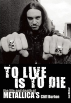 Joel McIver: To Live Is To Die: The Life And Death Of Metallica's Cliff Burton