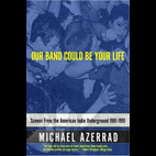 Michael Azerrad: Our Band Could Be Your Life