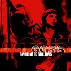 Oasis: Familliar To Millions