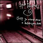 Spin Doctors: Just Go Ahed Now: A Retrospective