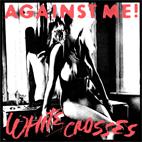 Against Me!: White Crosses