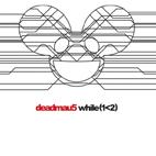 Deadmau5: While(1<2)