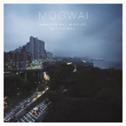 Mogwai: Hardcore Will Never Die, But You Will.