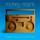 Money Mark: Brand New By Tomorrow
