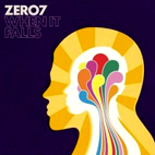 Zero 7: When It Falls