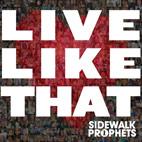 Sidewalk Prophets: Live Like That