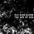 Old Man Gloom: The Ape Of God I