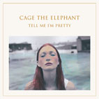 Cage the Elephant: Tell Me I'm Pretty