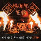 Machine Head: Machine F**king Head Live