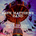 Dave Matthews Band: Under The Table And Dreaming