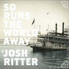 Josh Ritter: So Runs The World Away