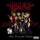 Brides of Destruction: Here Come The Brides