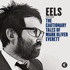 Eels: The Cautionary Tales Of Mark Oliver Everett
