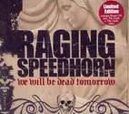 Raging Speedhorn: We Will Be Dead Tomorrow
